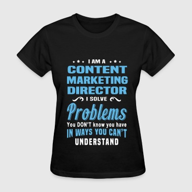 Marketing Director Understanding Content Marketing Director - Women's T-Shirt