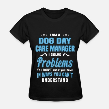 Dog Day Care Dog Day Care Manager - Women's T-Shirt