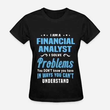 Financial Analyst Funny Financial Analyst - Women's T-Shirt