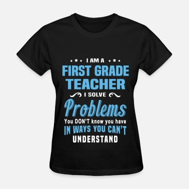 First Grade Teacher Funny First Grade Teacher - Women's T-Shirt
