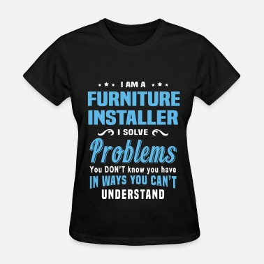 Furniture Installer Furniture Installer - Women's T-Shirt