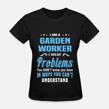 Garden Worker Funny Garden Worker - Women's T-Shirt