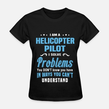 Helicopter Pilot Clothing Helicopter Pilot - Women's T-Shirt