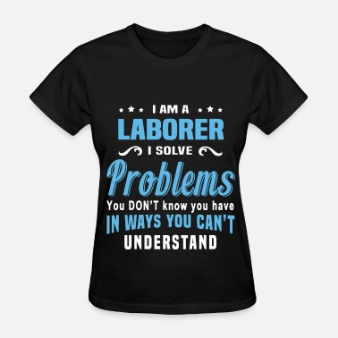 Laborer Funny Laborer - Women's T-Shirt