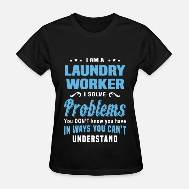 Laundry Worker Funny Laundry Worker - Women's T-Shirt