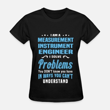 Measurement Instrument Engineer Funny Measurement Instrument Engineer - Women's T-Shirt