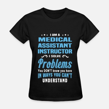 Medical Assistant Instructor Medical Assistant Instructor - Women's T-Shirt