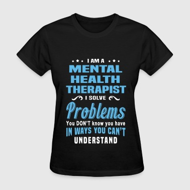 Mental Health Therapist Mental Health Therapist - Women's T-Shirt