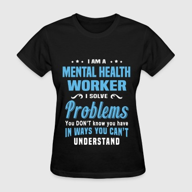 Mental Health Worker Mental Health Worker - Women's T-Shirt