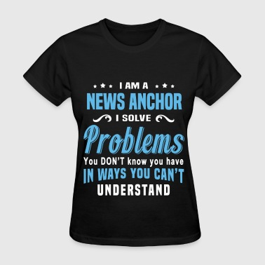 News Anchor News Anchor - Women's T-Shirt