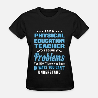 Physical Education Teacher Physical Education Teacher - Women's T-Shirt