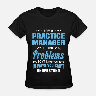 Practice Manager Funny Practice Manager - Women's T-Shirt