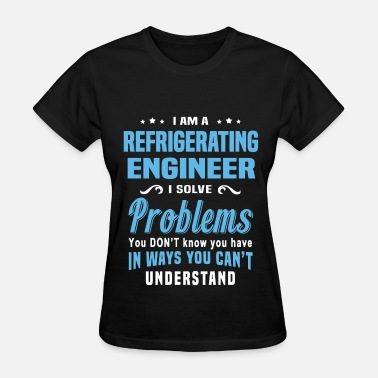 Refrigeration Engineer Funny Refrigerating Engineer - Women's T-Shirt