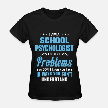 School Psychologist Funny School Psychologist - Women's T-Shirt