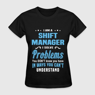 Shift Manager Shift Manager - Women's T-Shirt