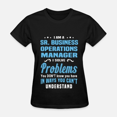 Business Operations Manager Funny Sr. Business Operations Manager - Women's T-Shirt
