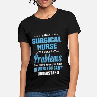 fd8aa45e802 Surgical Nurse Funny Surgical Nurse - Women  39 s T-Shirt. Women s ...