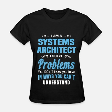 Systems Architect Systems Architect - Women's T-Shirt