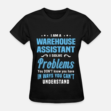 Warehouse Assistant Warehouse Assistant - Women's T-Shirt