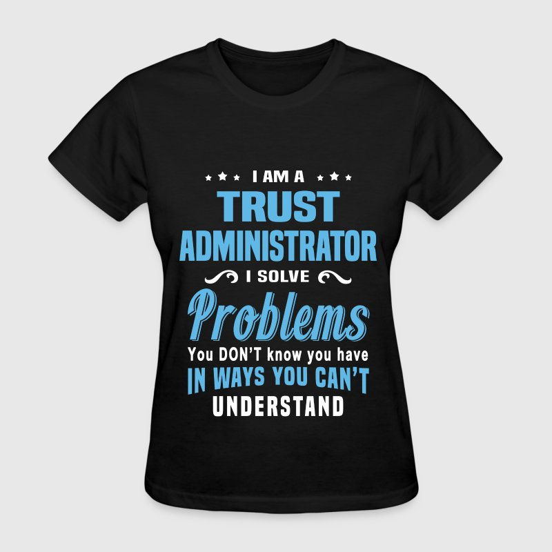 Trust Administrator T-Shirt   Spreadshirt