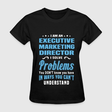 Marketing Director Understanding Executive Marketing Director - Women's T-Shirt