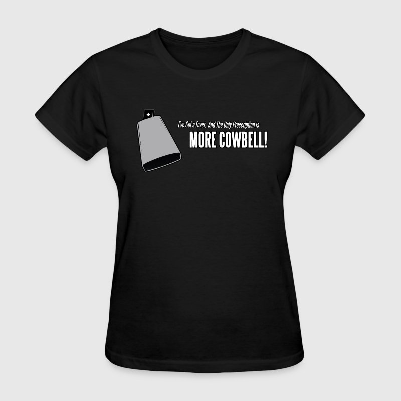 More Cowbell - Women's T-Shirt