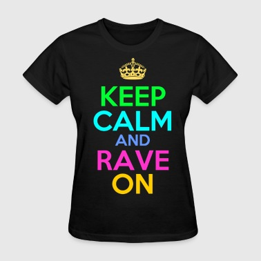 keep_calm_and_rave_on - Women's T-Shirt
