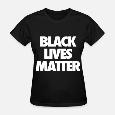 Matter Black Lives Matter - Women's T-Shirt