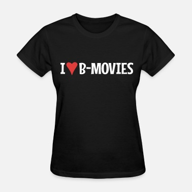 B Movie I Heart B-Movies - Women's T-Shirt