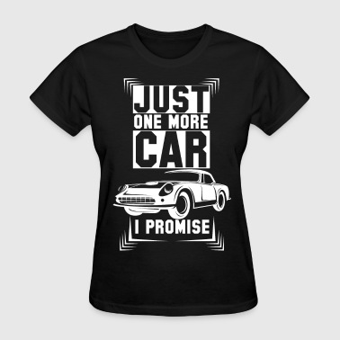 Just One More Car I Promise - Women's T-Shirt