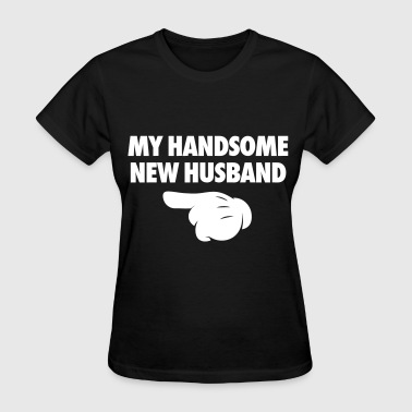My Handsome New Husband  - Women's T-Shirt