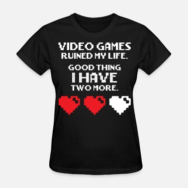 Video Game Pun Video Games Ruined My Life - Women's T-Shirt