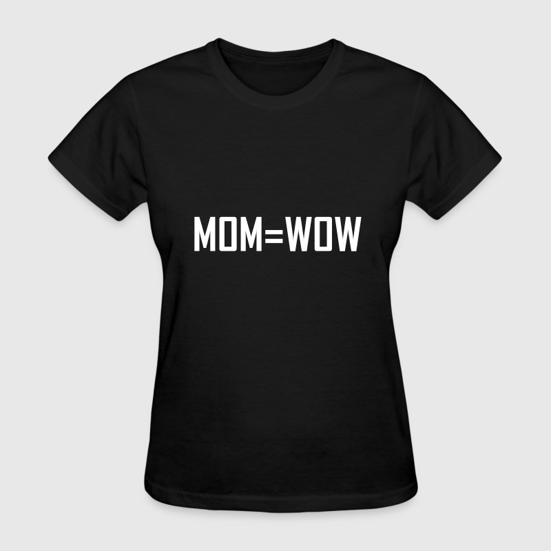 Mom Equals Wow - Women's T-Shirt