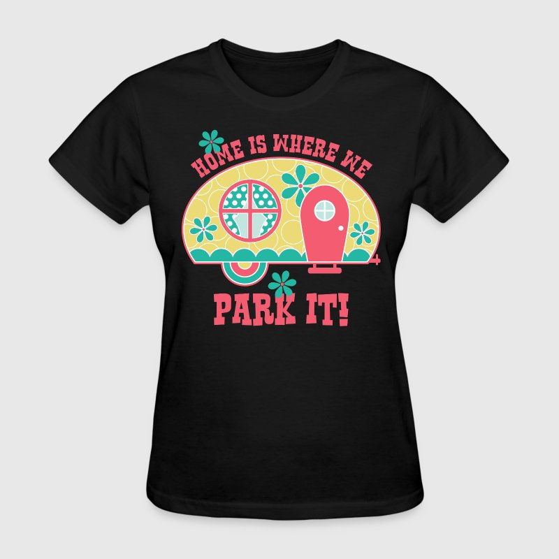 Home Is Where We Park It - Women's T-Shirt