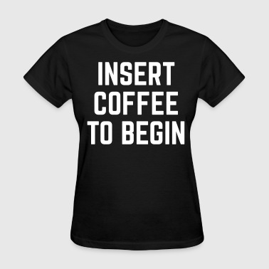 Insert Coffee Funny Quote - Women's T-Shirt
