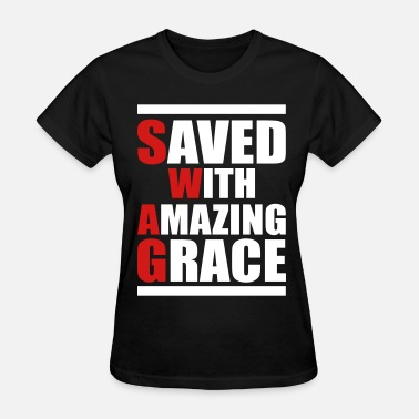 Amazing Meme Saved With Amazing Grace (SWAG) - Women's T-Shirt