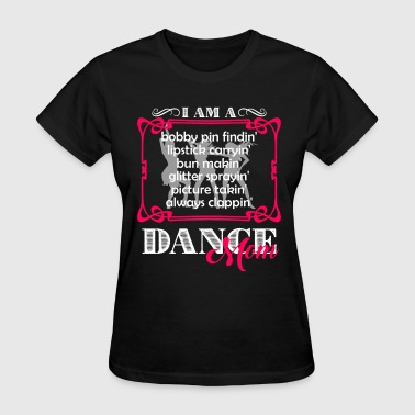 I Am A Dance Mom Shirts - Women's T-Shirt