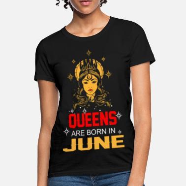 b62cb023 Born In June Queens are Born in June - Women's T-. Women's T-Shirt.  Queens are Born ...