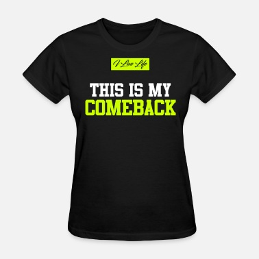 Comeback THIS IS MY COMEBACK | I Live Life Inspiring Quote - Women's T-Shirt