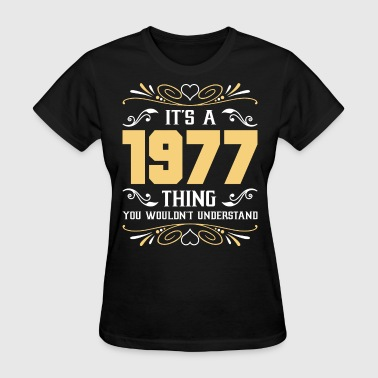 Thing Understand It's 1977 Thing You Wouldnot Understand - Women's T-Shirt