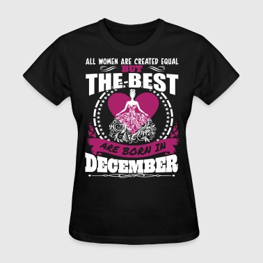 Created Equal All Women Created Equal But Best Born In December - Women's T-Shirt