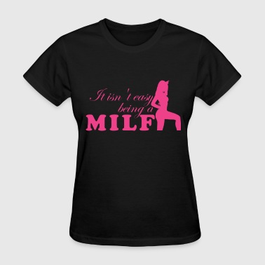 it isnt easy being a milf - Women's T-Shirt