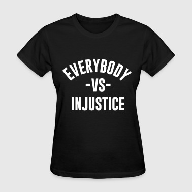 EVERYBODY VS INJUSTICE - Women's T-Shirt