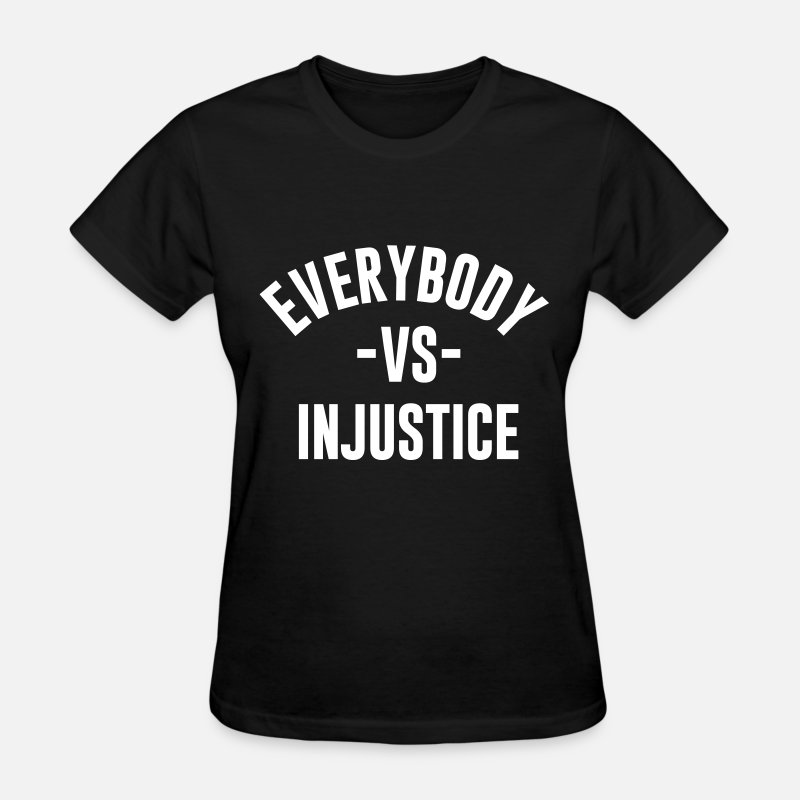 Awesome T-Shirts - EVERYBODY VS INJUSTICE - Women's T-Shirt black