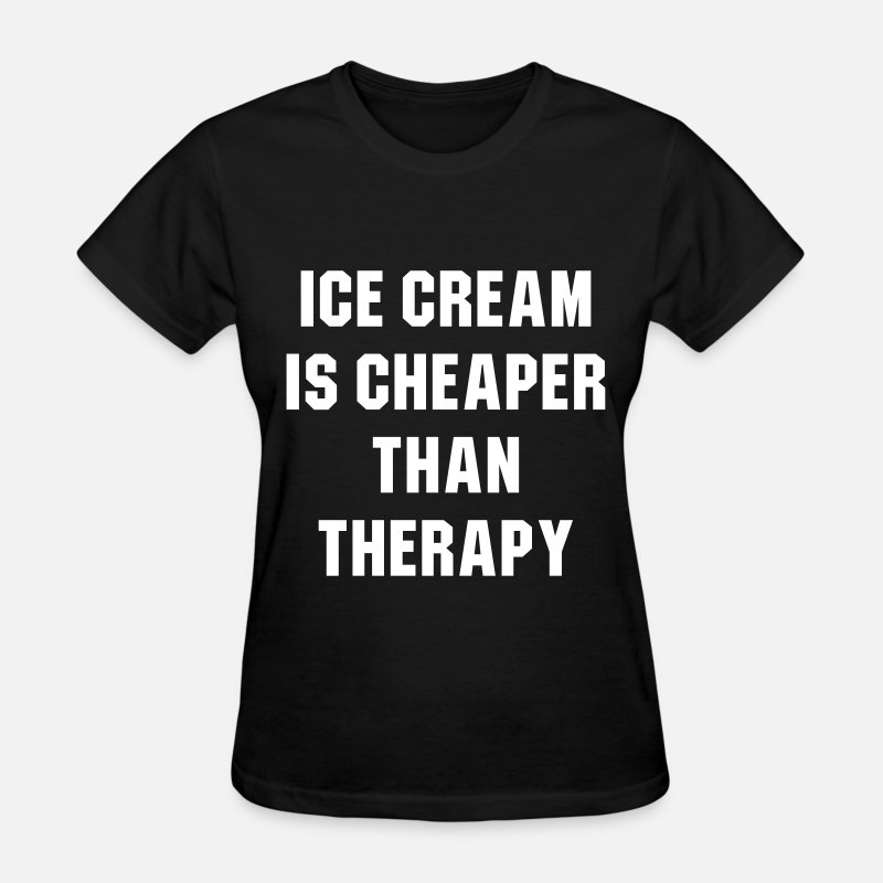 Dessert T-Shirts - Ice cream is cheaper than therapy - Women's T-Shirt black