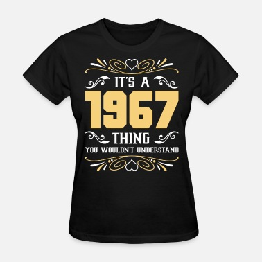 1967 2017 It's 1967 Thing You Wouldnot Understand - Women's T-Shirt