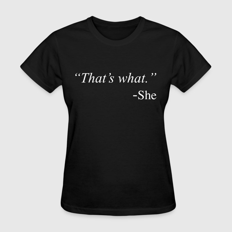 That's What She Said Funny Quote Design - Women's T-Shirt