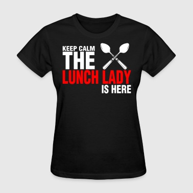 Keep Calm The Lunch Lady Is Here - Women's T-Shirt