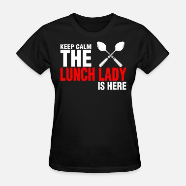Lunch Keep Calm The Lunch Lady Is Here - Women's T-Shirt