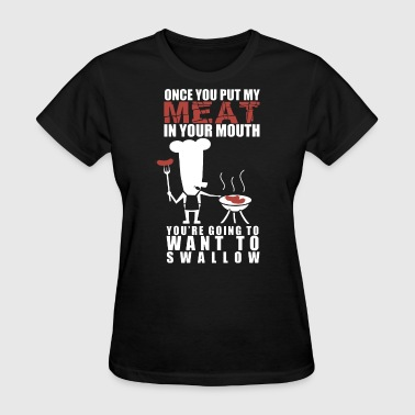 Once you put my meat in your mouth you're going to - Women's T-Shirt